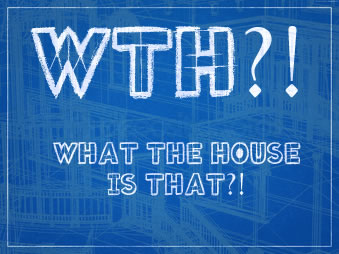 What the House is That??